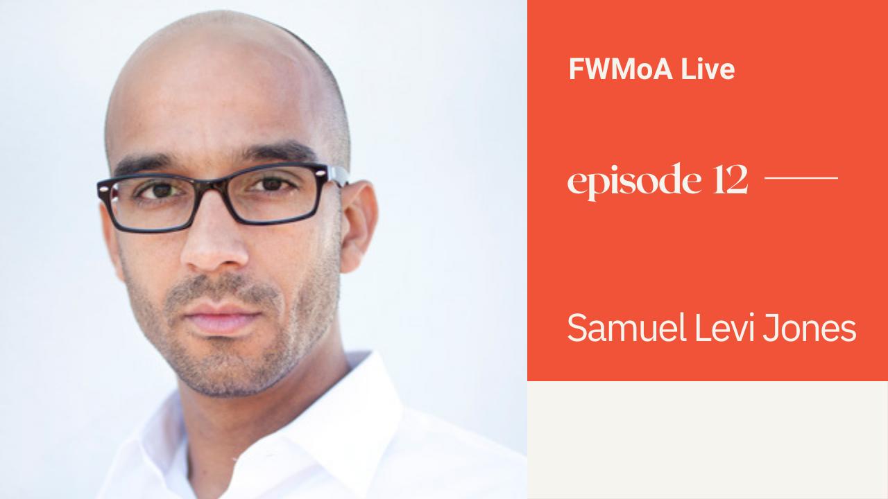FWMoA Live: Samuel Levi Jones