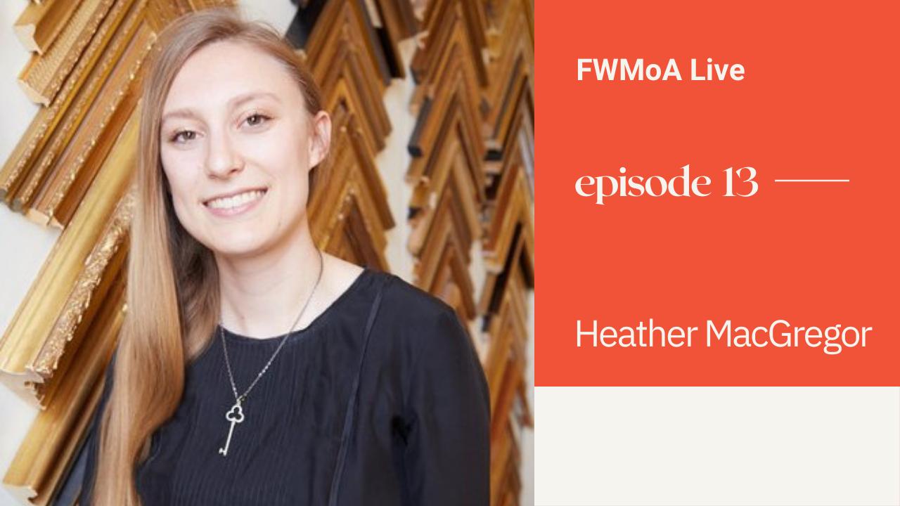 FWMoA Live: Heather MacGregor